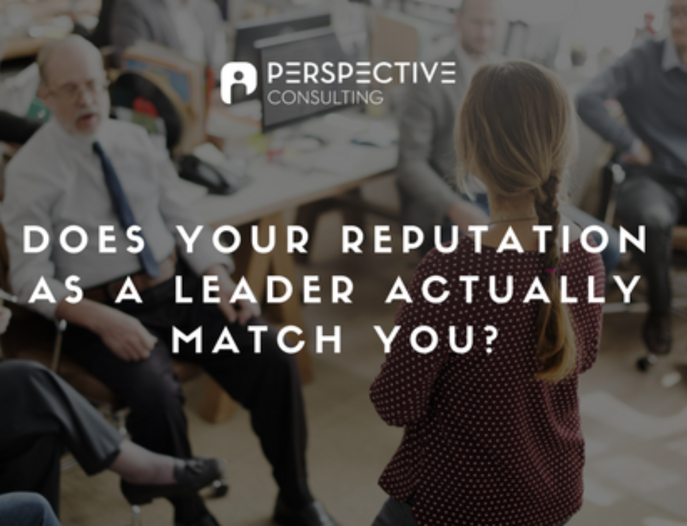 Does your reputation as a leader actually match you?