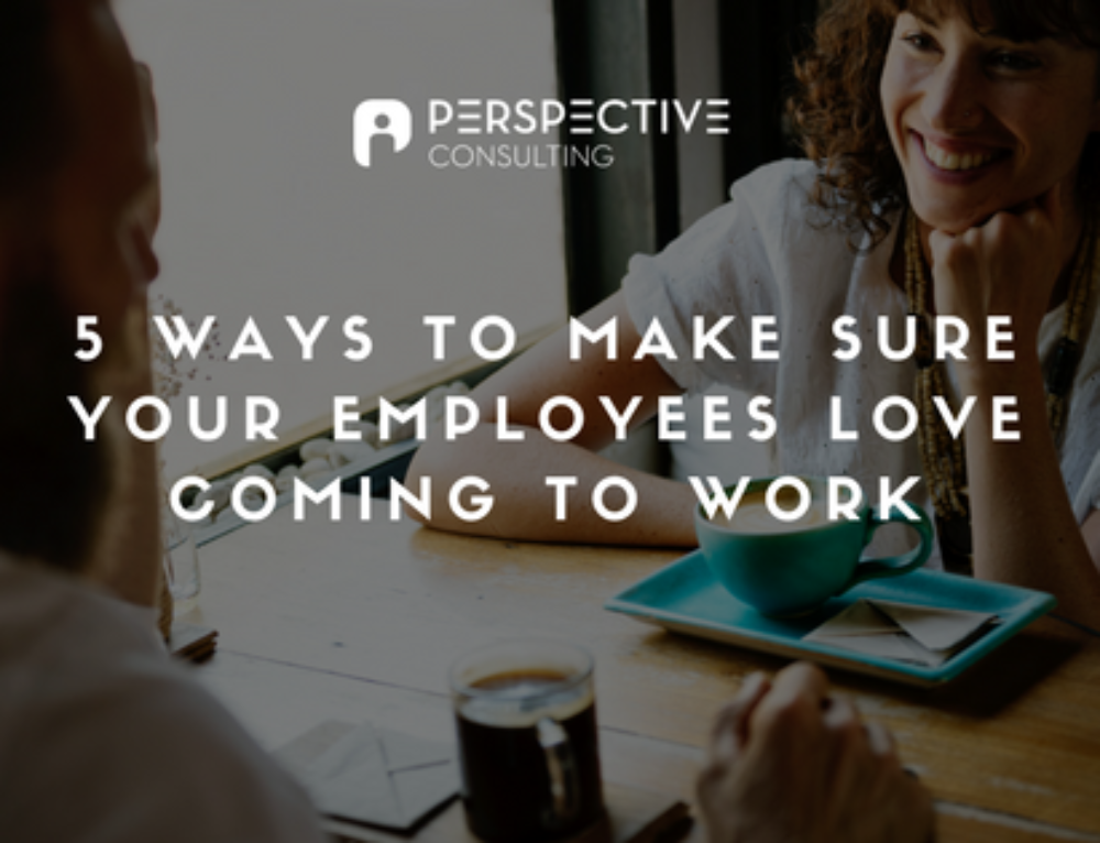 5 Ways to make sure your employees love coming to work