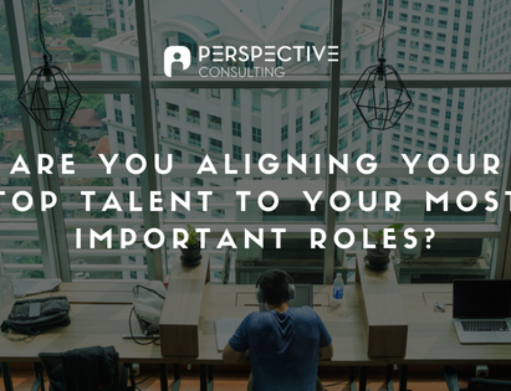 Leadership development: Are you aligning your top talent to your most important roles?